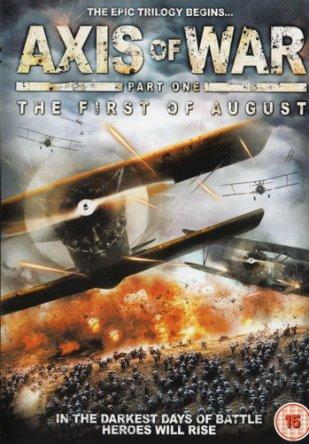 Ось войны. Часть первая: Первое августа / Axis of War Part 1: The First of August (2010)